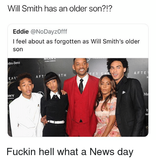 benz: Will Smith has an older son?!?  Eddie @NoDayzOff  I feel about as forgotten as Will Smith's older  son  moke.beleve  edes-Benz  AFT  RTH  AFTE  EAR  ONY Fuckin hell what a News day