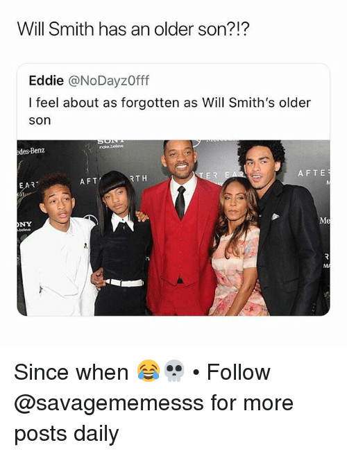benz: Will Smith has an older son?!?  Eddie @NoDayzOfff  I feel about as forgotten as Will Smith's older  son  edes-Benz  EAR  AFT  RTH  AFTE  ONY Since when 😂💀 • Follow @savagememesss for more posts daily