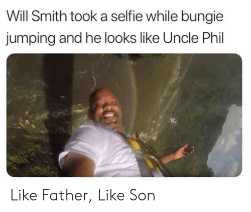 Selfie, Will Smith, and Uncle Phil: Will Smith took a selfie while bungie  jumping and he looks like Uncle Phil Like Father, Like Son