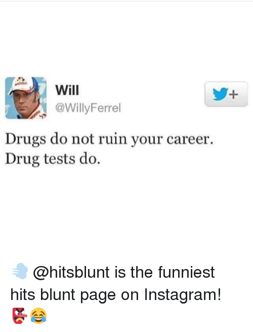 Drugs, Instagram, and Memes: Will  @WillyFerrel  Drugs do not ruin your career.  Drug tests do 💨 @hitsblunt is the funniest hits blunt page on Instagram! 👺😂