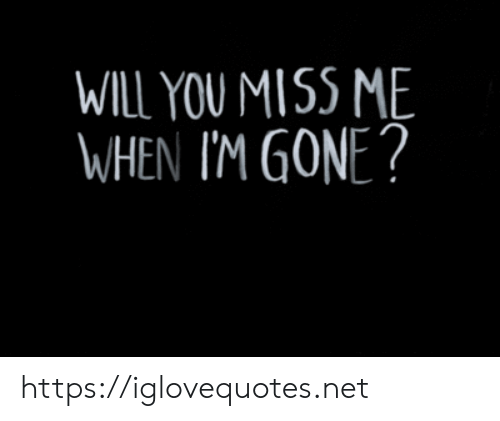 miss me: WILL YOU MISS ME  WHEN I'M GONE? https://iglovequotes.net