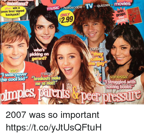 """Movies, Music, and Boobs: win a  jonas bros' signed  backpack!  music horoscope TV quizzes movies  ONLY  $2.99  win  props  GO  on  Zac  was never  he cool kid"""" """"breakouts make  vanessa  Istruggled with  having boobs  me so mad!  53 2007 was so important https://t.co/yJtUsQFtuH"""