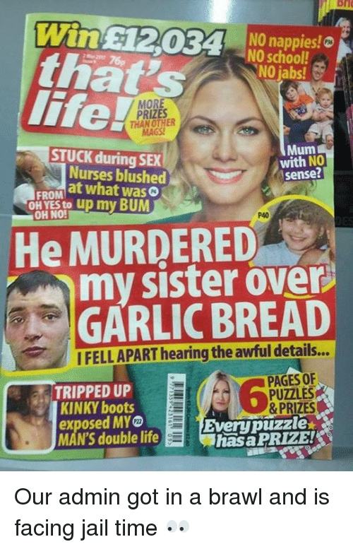 Brawle: Win E120EA NO nappies!o  NO school!  that's  ANO jabs!  life!  MOR  PRIZES  THAN OTHER  MAGS!  Mum  STUCK during SEX  with NO  Nurses blushed  sense  at what was  FROM  my BUM  OH YES to u  OH NO!  He MURDERED  my sister Over  GARLIC BREAD  IFELLAPARThearing PAGES OF  TRIPPED UP  PUZZLES  & PRIZES  KINKY boots  exposed MYO  Every puzzle  MAN'S double life  hasa PRIZE! Our admin got in a brawl and is facing jail time 👀