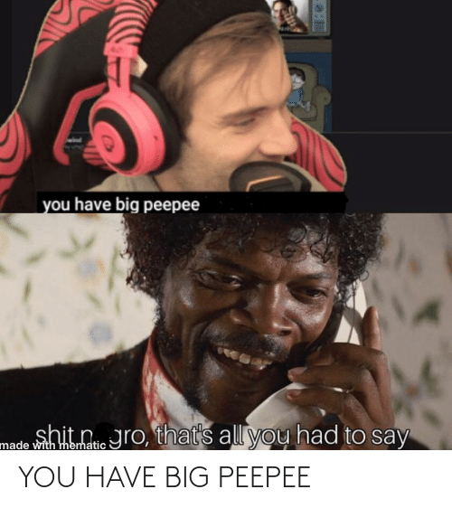 Nei: wind  you have big peepee  shit nei  made with hematic ro, thats all you had to say YOU HAVE BIG PEEPEE