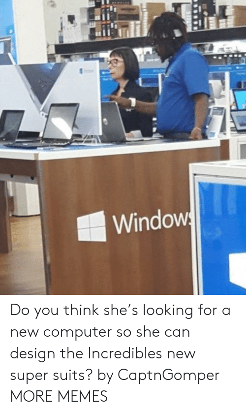 Dank, Memes, and Target: Windows Do you think she's looking for a new computer so she can design the Incredibles new super suits? by CaptnGomper MORE MEMES