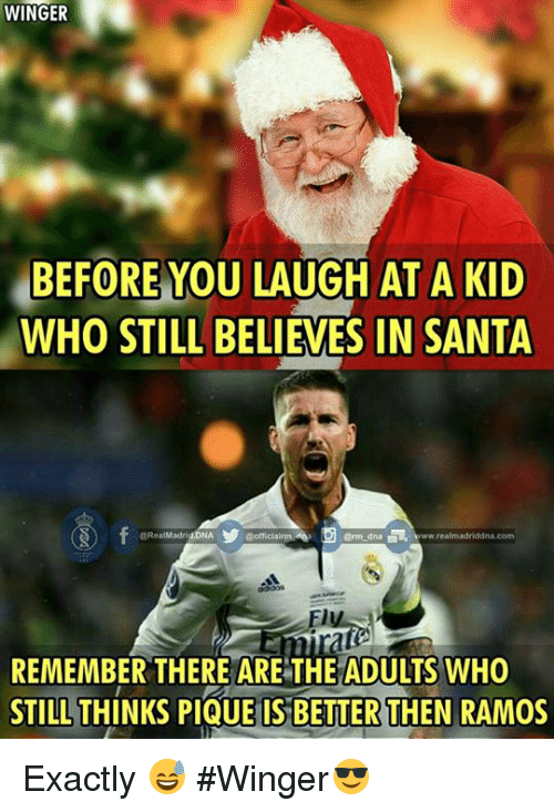 crm: WINGER  BEFORE YOU LAUGH AT A KID  WHO STILL BELIEVES IN SANTA  CRealMadrid DNA  @officialrma dnep  Crm dna  REMEMBER THERE ARE THEADULTS WHO  STILL THINKS PIQUE IS BETTERTHEN RAMOS Exactly 😅  #Winger😎
