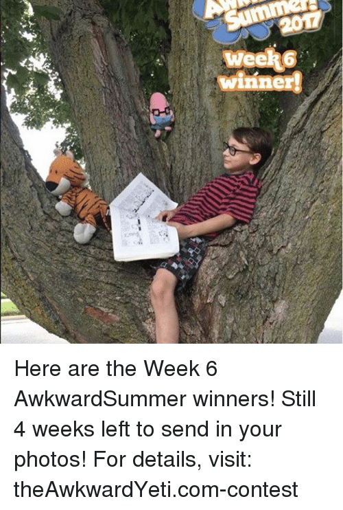 Conteste: winner! Here are the Week 6 AwkwardSummer winners! Still 4 weeks left to send in your photos! For details, visit: theAwkwardYeti.com-contest