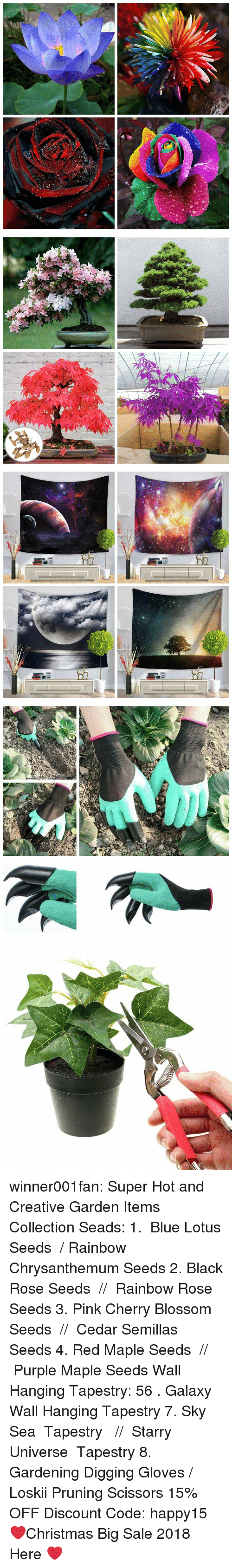 Gardening: winner001fan: Super Hot and Creative Garden Items Collection Seads: 1.  Blue Lotus Seeds  / Rainbow Chrysanthemum Seeds  2. Black Rose Seeds  //  Rainbow Rose Seeds  3. Pink Cherry Blossom Seeds  //  Cedar Semillas Seeds  4. Red Maple Seeds  //  Purple Maple Seeds  Wall Hanging Tapestry: 56 . Galaxy Wall Hanging Tapestry  7. Sky Sea  Tapestry   //  Starry Universe  Tapestry  8. Gardening Digging Gloves  / Loskii Pruning Scissors  15% OFF Discount Code: happy15 ❤Christmas Big Sale 2018 Here ❤
