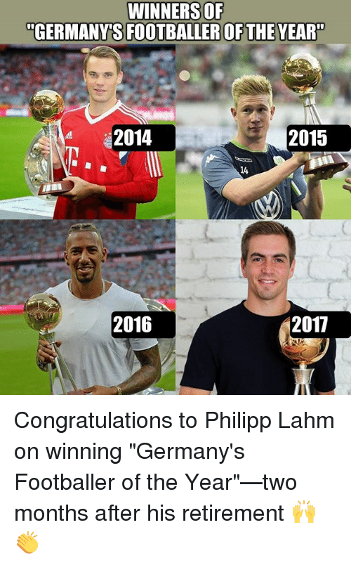 "Memes, Congratulations, and 🤖: WINNERS OF  ""GERMANY'S FOOTBALLER OFTHE YEAR""  2014  2015  14  2016  2017 Congratulations to Philipp Lahm on winning ""Germany's Footballer of the Year""—two months after his retirement 🙌👏"