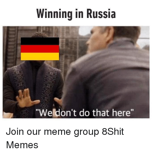 """Meme, Memes, and Russia: Winning in Russia  """"Weldon't do that here"""" Join our meme group 8Shit Memes"""