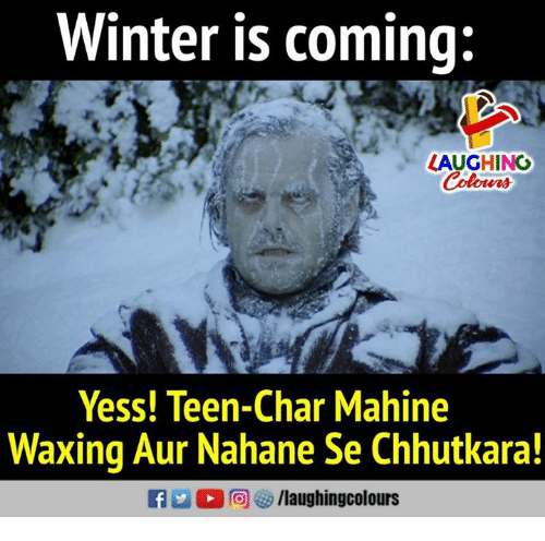 Winter, Indianpeoplefacebook, and Teen: Winter is coming:  LAUGHINO  Colours  Yess! Teen-Char  Waxing Aur Nahane Se Chhutkara!  Mahine  2 0回釸/laughingcolours