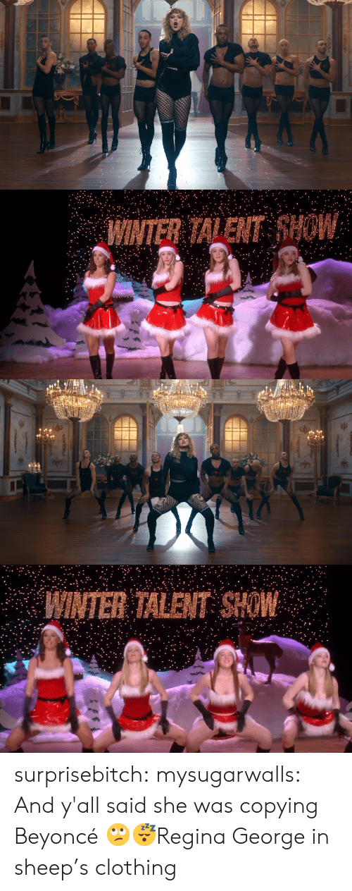 regina: WINTER TALENT HOW   INTER TALENT SHOW surprisebitch:  mysugarwalls: And y'all said she was copying Beyoncé 🙄😴Regina George in sheep's clothing