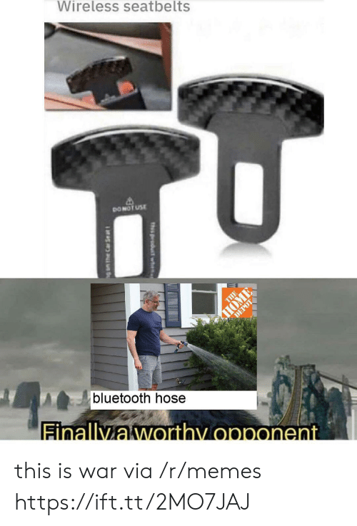 hose: Wireless seatbelts  DONOT USE  THE  HOME  DEPOT  bluetooth hose  Finallyaworthy opponent  th product wh  g am the Car Se at this is war via /r/memes https://ift.tt/2MO7JAJ