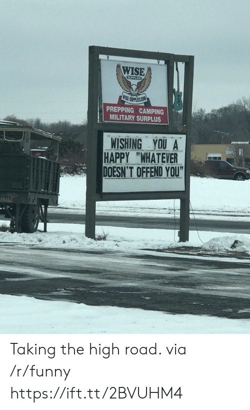 """prepping: WISE  SUPPLIES  IE SUPPLIES CO  PREPPING CAMPING  MILITARY SURPLUS  WISHING YOU A  HAPPY """"WHATEVER  DOESN'T OFFEND YOU Taking the high road. via /r/funny https://ift.tt/2BVUHM4"""