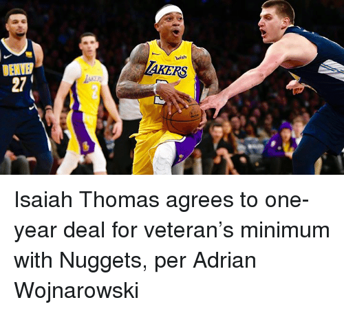 Isaiah Thomas, Thomas, and One: wish  DENVE#  27  RS Isaiah Thomas agrees to one-year deal for veteran's minimum with Nuggets, per Adrian Wojnarowski