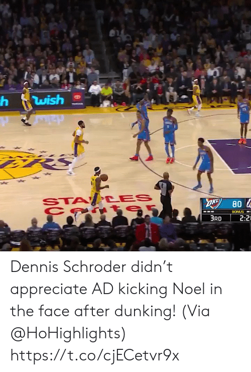 ces: wish  STA CES  OKG  80  BONUS  2:2  3RD Dennis Schroder didn't appreciate AD kicking Noel in the face after dunking!   (Via @HoHighlights)    https://t.co/cjECetvr9x