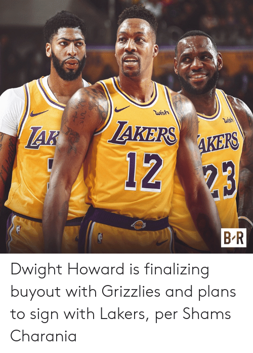 dwight: wish  wish  AKERSAKES  AK  1223  B-R Dwight Howard is finalizing buyout with Grizzlies and plans to sign with Lakers, per Shams Charania