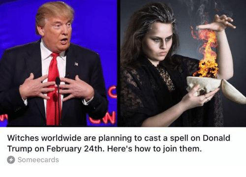 Donald Trump On: Witches worldwide are planning to cast a spell on Donald  Trump on February 24th. Here's how to join them.  Someecards