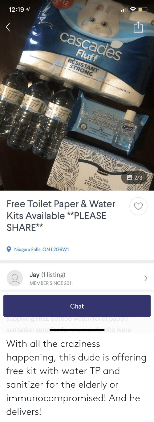 elderly: With all the craziness happening, this dude is offering free kit with water TP and sanitizer for the elderly or immunocompromised! And he delivers!