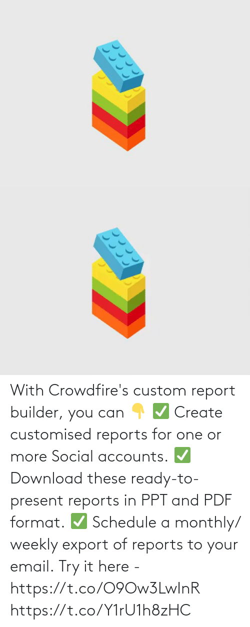 create: With Crowdfire's custom report builder, you can 👇 ✅ Create customised reports for one or more Social accounts. ✅ Download these ready-to-present reports in PPT and PDF format. ✅ Schedule a monthly/ weekly export of reports to your email.  Try it here - https://t.co/O9Ow3LwInR https://t.co/Y1rU1h8zHC