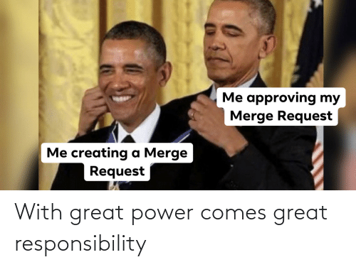 Responsibility: With great power comes great responsibility
