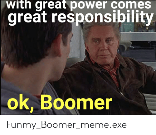 Meme, Reddit, and Power: with great power comes  great responsibility  ok, Boomer Funmy_Boomer_meme.exe