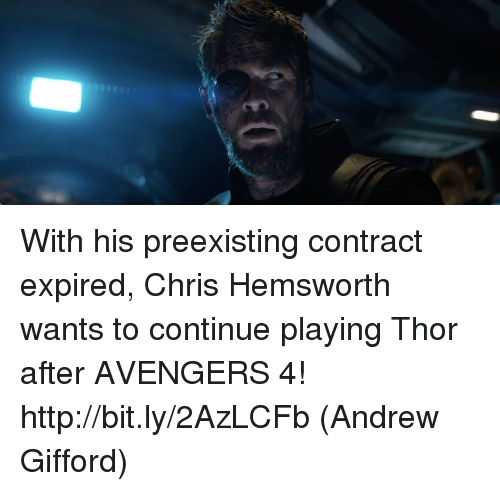 Chris Hemsworth, Memes, and Avengers: With his preexisting contract expired, Chris Hemsworth wants to continue playing Thor after AVENGERS 4! http://bit.ly/2AzLCFb  (Andrew Gifford)