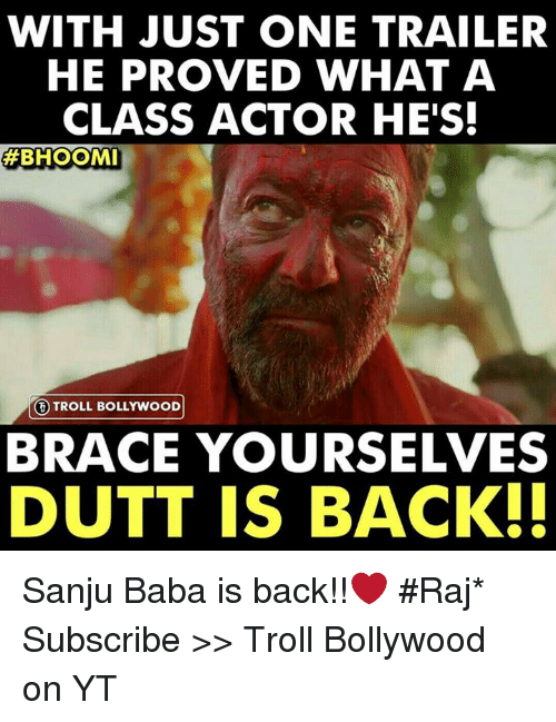 Trollings: WITH JUST ONE TRAILER  HE PROVED WHAT A  CLASS ACTOR HE'S  BHOOMI  ③ TROLL BOLLYWOOD!  BRACE YOURSELVES  DUTT IS BACK. Sanju Baba is back!!❤  #Raj*  Subscribe >> Troll Bollywood on YT