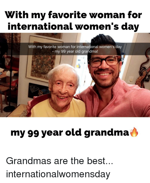 Memes, 🤖, and Bests: With my favorite woman for  international wormen's day  With my favorite woman for international women's day  my 99 year old grandma!  my 99 year old grandma Grandmas are the best... internationalwomensday