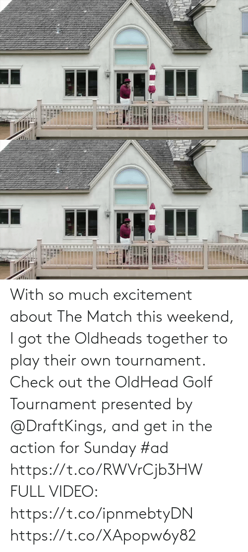 excitement: With so much excitement about The Match this weekend, I got the Oldheads together to play their own tournament. Check out the OldHead Golf Tournament presented by @DraftKings, and get in the action for Sunday #ad   https://t.co/RWVrCjb3HW  FULL VIDEO: https://t.co/ipnmebtyDN https://t.co/XApopw6y82