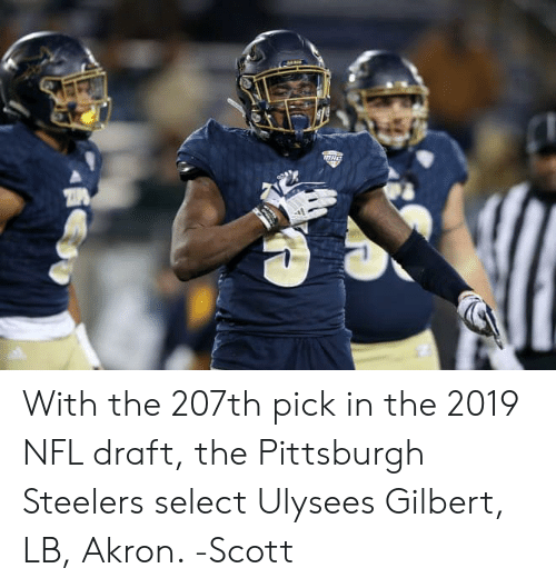 Memes, Nfl, and NFL Draft: With the 207th pick in the 2019 NFL draft, the Pittsburgh Steelers select Ulysees Gilbert, LB, Akron.   -Scott