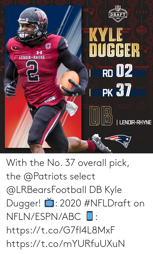 overall: With the No. 37 overall pick, the @Patriots select @LRBearsFootball DB Kyle Dugger!   📺: 2020 #NFLDraft on NFLN/ESPN/ABC 📱: https://t.co/G7fI4L8MxF https://t.co/mYURfuUXuN