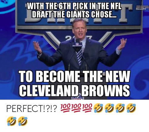 Nfl, NFL Draft, and Giants: WITH THE6TH PICK INTHE NFL  DRAFT THE GIANTS CHOSE.  TO BECOME THE NEW  CLEVELANDBROWNS PERFECT!?!? 💯💯💯🤣🤣🤣🤣🤣🤣