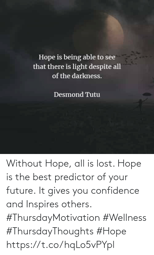 Wellness: Without Hope, all is lost. Hope is the best predictor of your future. It gives you confidence and Inspires others.  #ThursdayMotivation #Wellness  #ThursdayThoughts #Hope https://t.co/hqLo5vPYpl