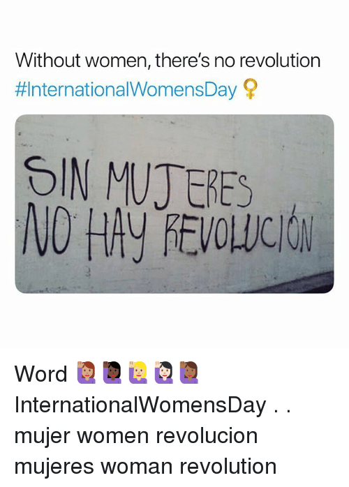 Memes, Revolution, and Women: Without women, there's no revolution  #InternationalWomensDay?  OIN MUJ ERES Word 🙋🏽‍♀️🙋🏿‍♀️🙋🏼‍♀️🙋🏻‍♀️🙋🏾‍♀️ InternationalWomensDay . . mujer women revolucion mujeres woman revolution