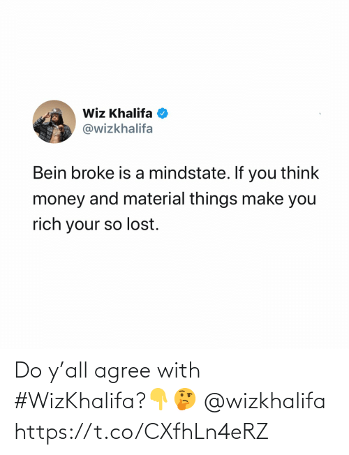 wiz: Wiz Khalifa O  @wizkhalifa  Bein broke is a mindstate. If you think  money and material things make you  rich your so lost. Do y'all agree with #WizKhalifa?👇🤔 @wizkhalifa https://t.co/CXfhLn4eRZ