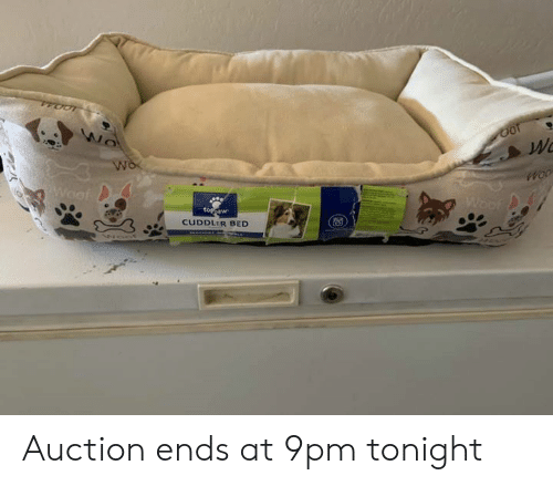 Memes, 🤖, and Bed: Wo  Wo  Woof  Woof  toppaw  CUDDLER BED Auction ends at 9pm tonight