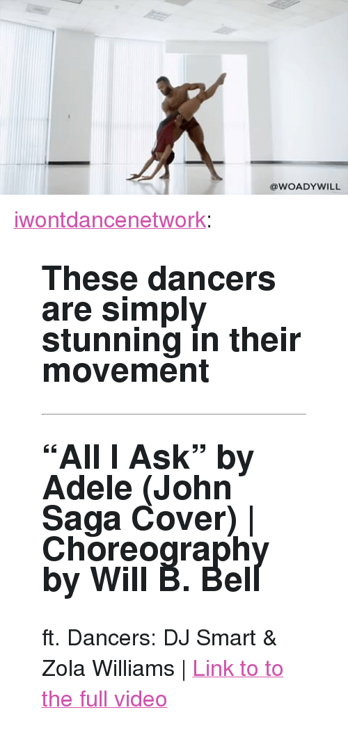 """Zola: @WOADYWILL <p><a href=""""http://iwontdance.com/post/160771614859/these-dancers-are-simply-stunning-in-their"""" class=""""tumblr_blog"""">iwontdancenetwork</a>:</p><blockquote> <h2><b>These dancers are simply stunning in their movement <br/></b></h2> <hr><h2 style="""""""">""""All I Ask"""" by Adele (John Saga Cover) 