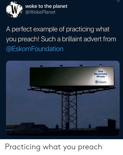 Example Of: woke to the planet  @WokePlanet  A perfect example of practicing what  you preach! Such a brillaint advert from  @EskomFoundation  Use  Electricity  Wisely  Eskom Practicing what you preach