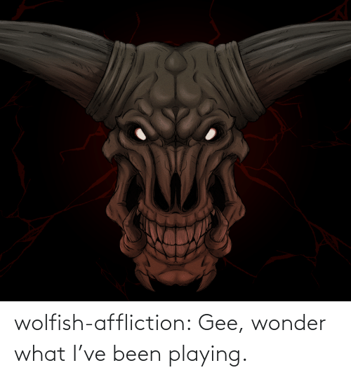 Ive Been: wolfish-affliction:  Gee, wonder what I've been playing.