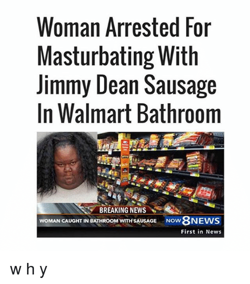 Woman Arrested For Masturbating With Jimmy Dean Sausage In Walmart