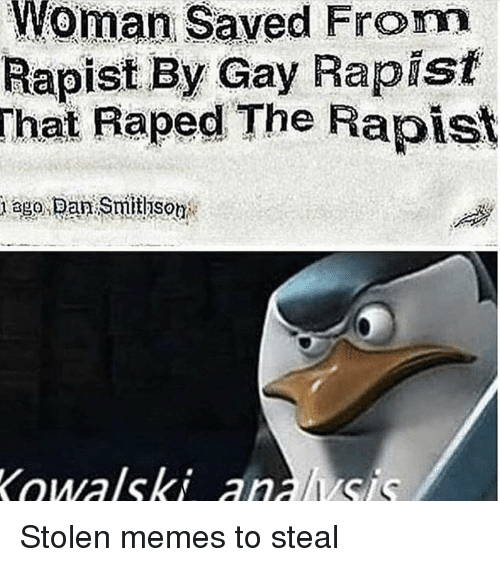 Memes, Gay, and Woman: Woman Saved From  Rapist By Gay Rapisit  That Raped The Rapist Stolen memes to steal