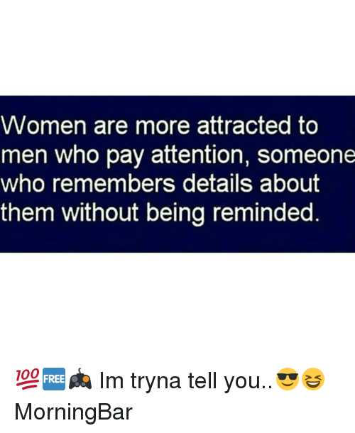 attentive: Women are more attracted to  men who pay attention, someone  who remembers details about  them without being reminded 💯🆓🎮 Im tryna tell you..😎😆 MorningBar