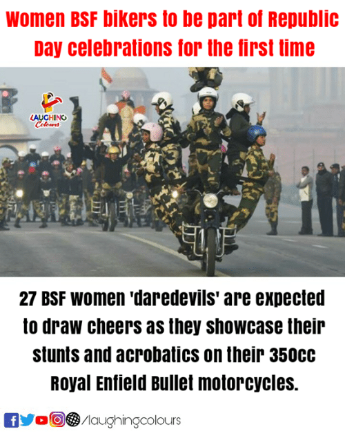 Stunts: Women BSF bikers to be part of Republic  Day celebrations for the first time  LAUGHING  27 BSF WOmen 'daredevils' are expected  to draw cheers as they showcase their  stunts and acrobatics on their 3500c  Royal Enfield Bullet motorcycles.