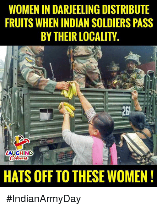 Soldiers, Women, and Indian: WOMEN IN DARJEELING DISTRIBUTE  FRUITS WHEN INDIAN SOLDIERS PASS  BY THEIR LOCALITY  LAUGHINGO  HATS OFF TO THESE WOMEN! #IndianArmyDay