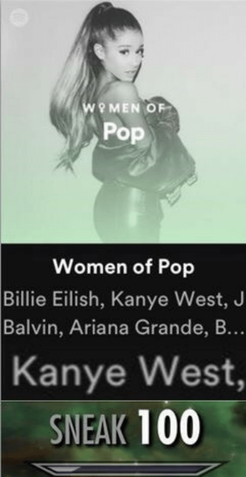 Kanye West: WOMEN OF  Pop  Women of Pop  Billie Eilish, Kanye West, J  Balvin, Ariana Grande, B...  Kanye West,  SNEAK 100