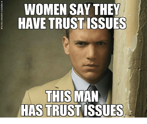 WOMEN SAY THEY HAVE TRUST ISSUES THIS MAN HAS TRUST ISSUES
