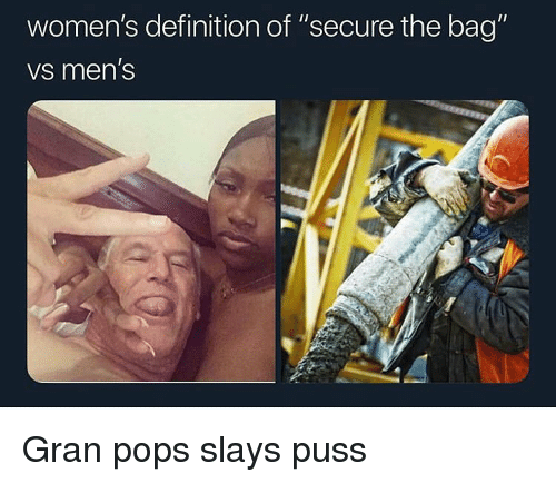 "Funny, Definition, and Definition Of: women's definition of ""secure the bag""  vs men's Gran pops slays puss"