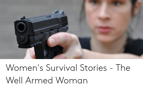Survival Stories: Women's Survival Stories - The Well Armed Woman
