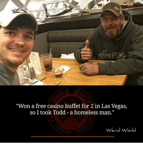 "Homeless, Memes, and Las Vegas: ""Won a free casino buffet for 2 in Las Vegas,  so I took Todd -a homeless man.""  Weind World"